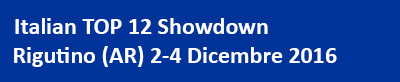 Italian TOP 12 Showdown – Rugantino (AR) 2-4 Dicembre 2016.